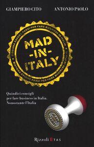 Libro Mad in Italy. Quindici consigli per fare business in Italia nonostante l'Italia Giampiero Cito , Antonio Paolo