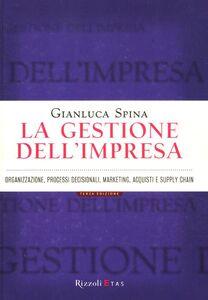 Libro La gestione dell'impresa. Organizzazione, processi decisionali, marketing, acquisti e supply chain Gianluca Spina