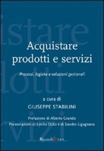 Libro Acquistare prodotti e servizi. Processi, logiche e soluzioni gestionali