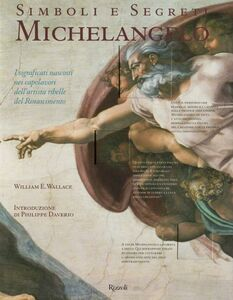Libro Simboli e segreti. Michelangelo. I significati nascosti nei capolavori dell'artista ribelle del Rinascimento William E. Wallace