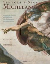 Simboli e segreti. Michelangelo. I significati nascosti nei capolavori dell'artista ribelle del Rinascimento
