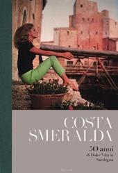 Costa Smeralda. 50 anni di dolce vita in Sardegna