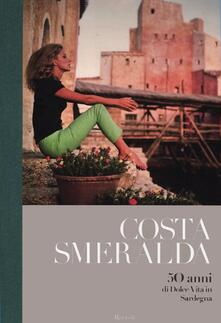 Costa Smeralda. 50 anni di dolce vita in Sardegna - copertina