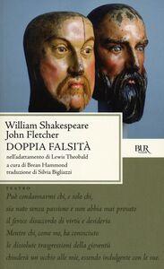 Libro Doppia falsità. Testo inglese a fronte William Shakespeare , John Fletcher