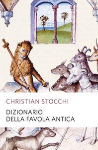 Foto Cover di Dizionario della favola antica, Libro di Christian Stocchi, edito da BUR Biblioteca Univ. Rizzoli
