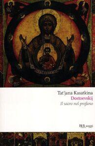 Libro Dostoevskij. Il sacro nel profano Tat'jana Kasatkina