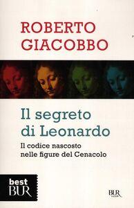 Libro Il segreto di Leonardo. Il codice nascosto nelle figure del Cenacolo Roberto Giacobbo
