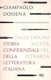 Storia confidenziale della letteratura italiana. Vol. 1: Dalle origini all'età del Petrarca.