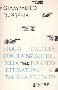 Libro Storia confidenziale della letteratura italiana. Vol. 2: Dall'età del Boiardo al Seicento. Giampaolo Dossena