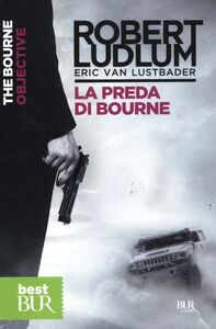 Foto Cover di La preda di Bourne, Libro di Robert Ludlum,Eric Van Lustbader, edito da BUR Biblioteca Univ. Rizzoli