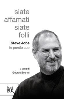 Camfeed.it Siate affamati. Siate folli. Steve Jobs in parole sue Image
