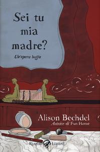 Libro Sei tu mia madre? Un'opera buffa Alison Bechdel