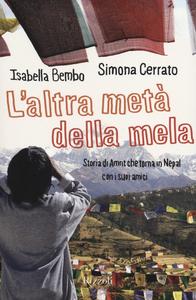 Libro L' altra metà della mela. Storia di Amrit che torna in Nepal con i suoi amici Isabella Bembo , Simona Cerrato