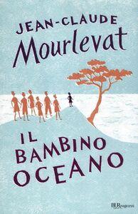 Foto Cover di Il bambino oceano, Libro di Jean-Claude Mourlevat, edito da BUR Biblioteca Univ. Rizzoli