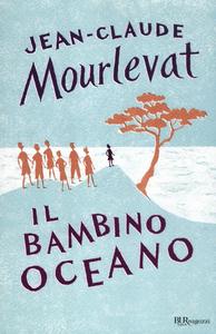 Libro Il bambino oceano Jean-Claude Mourlevat