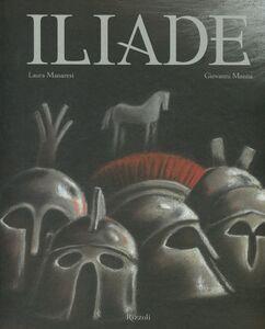 Libro Iliade. La guerra di Troia Laura Manaresi , Giovanni Manna