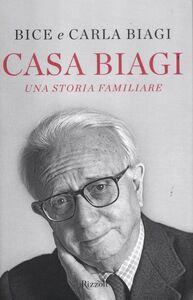 Foto Cover di Casa Biagi. Una storia familiare, Libro di Bice Biagi,Carla Biagi, edito da Rizzoli
