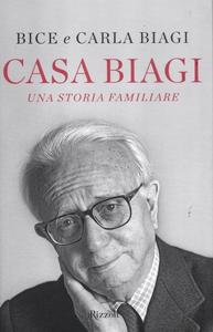 Libro Casa Biagi. Una storia familiare Bice Biagi , Carla Biagi