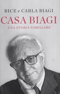 Casa Biagi. Una storia familiare - Biagi Bice Biagi Carla - wuz.it