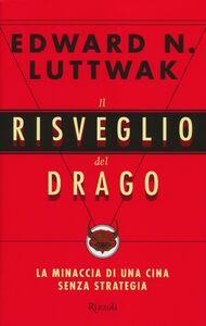 Libro Il risveglio del drago. La minaccia di una Cina senza strategia Edward N. Luttwak