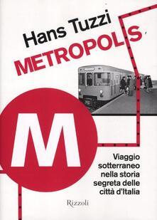 Capturtokyoedition.it Metropolis. Viaggio sotterraneo nella storia segreta delle citta d'Italia Image