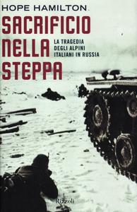 Libro Sacrificio nella steppa. La tragedia degli alpini italiani in Russia Hope Hamilton