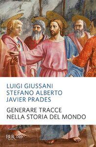 Libro Generare tracce nella storia del mondo Luigi Giussani , Stefano Alberto , Javier Prades