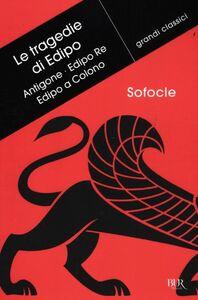 Libro Le tragedie di Edipo: Antigone-Edipo re-Edipo a Colono. Testo greco a fronte Sofocle