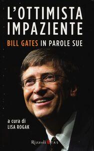 Foto Cover di L' ottimista impaziente. Bill Gates in parole sue, Libro di  edito da Rizzoli Etas