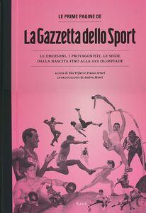 Libro Le prime pagine de «La Gazzetta dello Sport». Le emozioni, i protagonisti, le sfide dalla nascita alla XXX Olimpiade