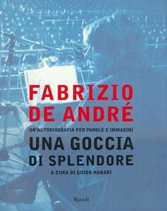 Foto Cover di Fabrizio De André. Una goccia di splendore. Un'autobiografia per parole e immagini, Libro di  edito da Rizzoli