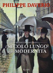 Libro Il secolo lungo della modernità. Il museo immaginato Philippe Daverio