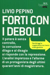 Foto Cover di Forti con i deboli, Libro di Livio Pepino, edito da BUR Biblioteca Univ. Rizzoli