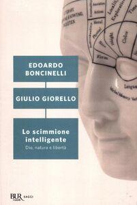 Libro Lo scimmione intelligente. Dio, natura e libertà Edoardo Boncinelli , Giulio Giorello