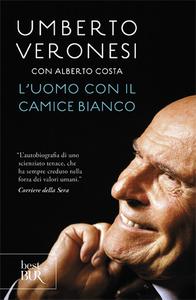 Libro L' uomo con il camice bianco Umberto Veronesi , Alberto Costa