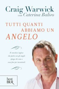 Foto Cover di Tutti quanti abbiamo un angelo, Libro di Craig Warwick,Caterina Balivo, edito da BUR Biblioteca Univ. Rizzoli