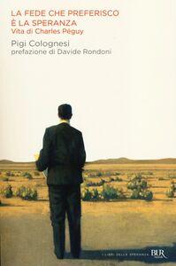 Libro La fede che preferisco è la speranza. Vita di Charles Péguy Pigi Colognesi