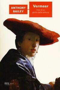 Libro Vermeer. Vita di un genio della pittura Anthony Bailey