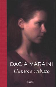 Libro L' amore rubato Dacia Maraini