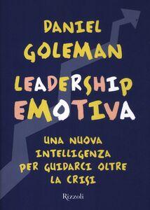 Libro Leadership emotiva. Una nuova intelligenza per guidarci oltre la crisi Daniel Goleman