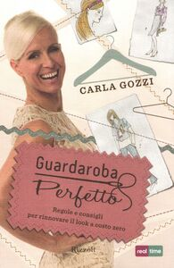 Libro Guardaroba perfetto. Regole e consigli per rinnovare il look a costo zero Carla Gozzi