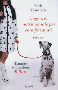 Libro L' agenzia matrimoniale per cani fortunati Beth Kendrick