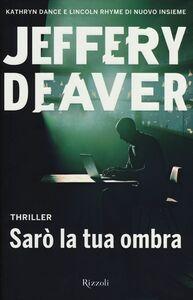 Foto Cover di Sarò la tua ombra, Libro di Jeffery Deaver, edito da Rizzoli