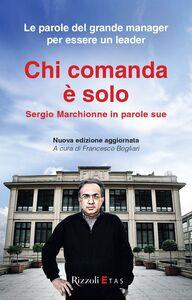 Foto Cover di Chi comanda è solo. Sergio Marchionne in parole sue, Libro di  edito da Rizzoli Etas
