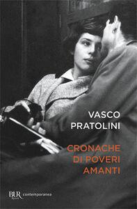 Foto Cover di Cronache di poveri amanti, Libro di Vasco Pratolini, edito da BUR Biblioteca Univ. Rizzoli