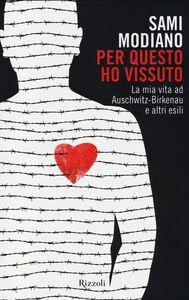 Libro Per questo ho vissuto. La mia vita ad Auschwitz-Birkenau e altri esili Sami Modiano
