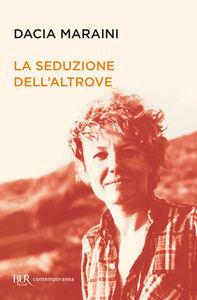 Libro La seduzione dell'altrove Dacia Maraini