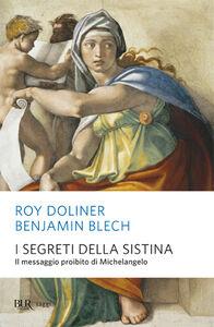 Foto Cover di I segreti della Sistina. Il messaggio proibito di Michelangelo, Libro di Benjamin Blech,Roy Doliner, edito da BUR Biblioteca Univ. Rizzoli