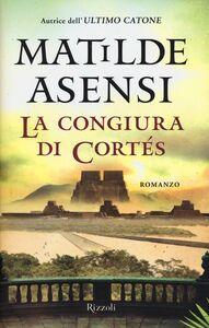 Foto Cover di La congiura di Cortés, Libro di Matilde Asensi, edito da Rizzoli