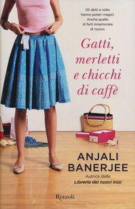 Libro Gatti, merletti e chicchi di caffè Anjali Banerjee